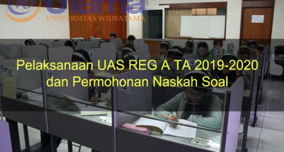 Pelaksanaan UAS REG A TA 2019-2020 dan Permohonan Naskah Soal